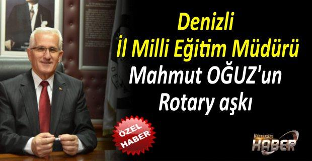 Denizli İl Milli Eğitim Müdürü Mahmut OĞUZ'un Rotary aşkı