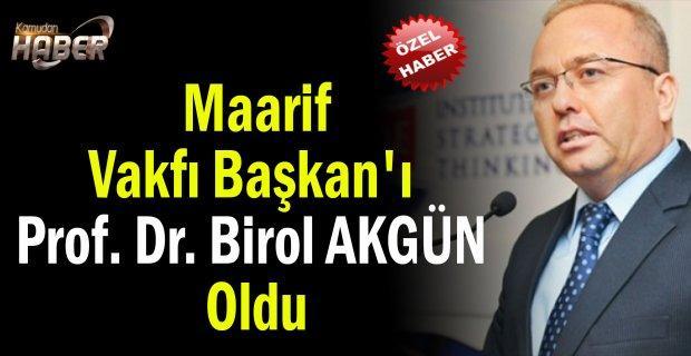 Maarif Vakfı Başkan'ı Prof. Dr. Birol AKGÜN Oldu