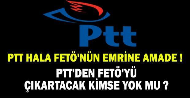 PTT HALA FETÖ'NÜN EMRİNDE
