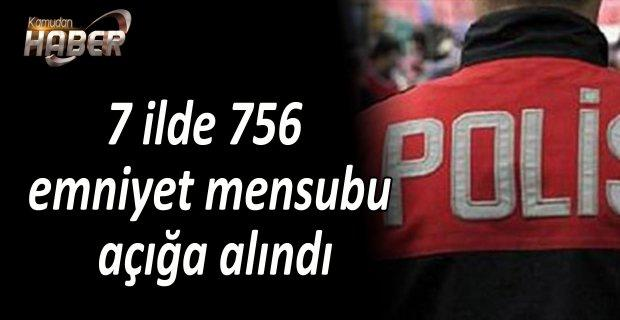 7 ilde 756 emniyet mensubu açığa alındı