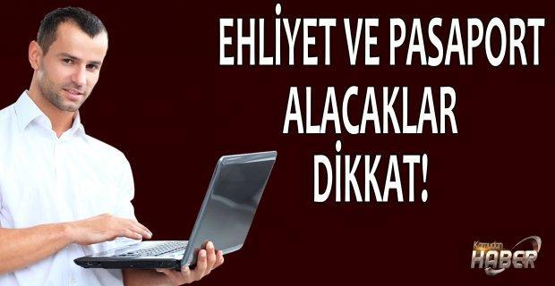 EHLİYET VE PASAPORT ALACAKLAR DİKKAT!