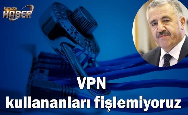 VPN kullananları fişlemiyoruz