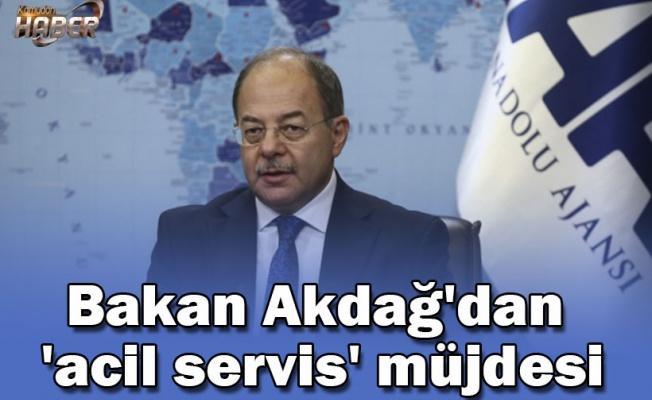 Bakan Akdağ'dan 'acil servis' müjdesi