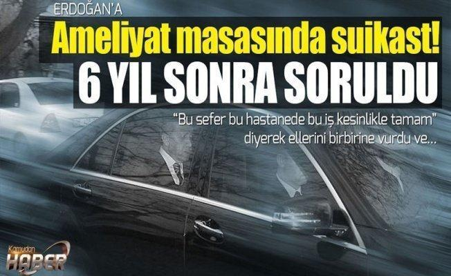 Erdoğan'a hastanede suikast 6 yıl sonra iddianamede