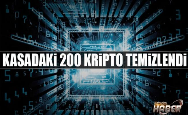 Kasadaki 200 kripto temizlendi
