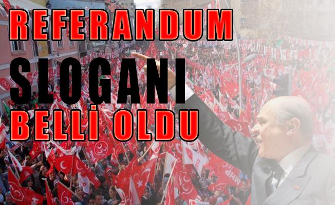 MHP'nin Referandum sloganı belli oldu