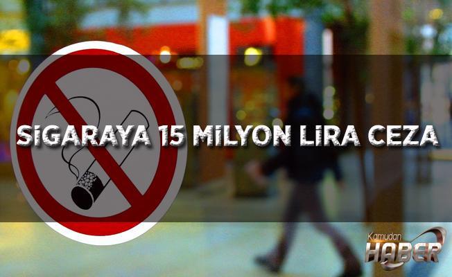 Sigara içilmesine izin veren işletmelere 15 milyon TL ceza