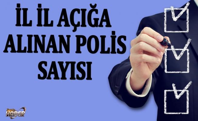 İL İL AÇIĞA ALINAN POLİS SAYISI