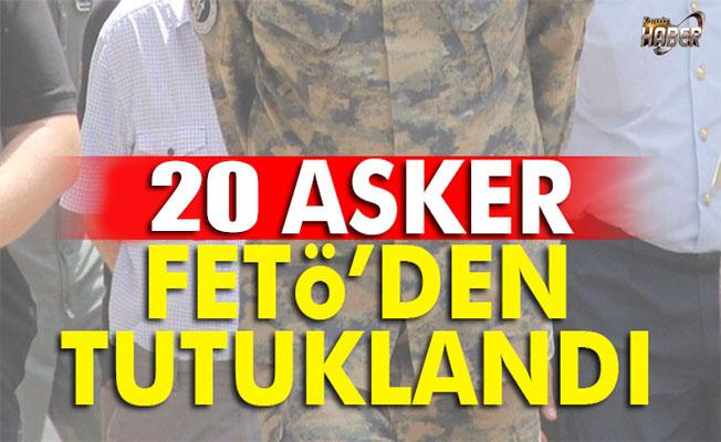 20 asker, FETÖ'den tutuklandı.