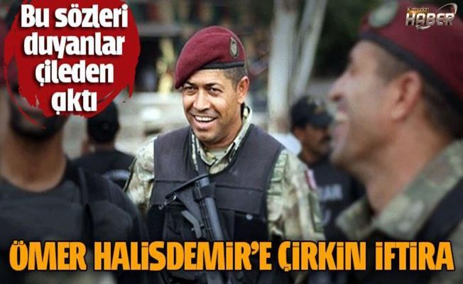 Kahraman Ömer Halisdemir'e çirkin iftira