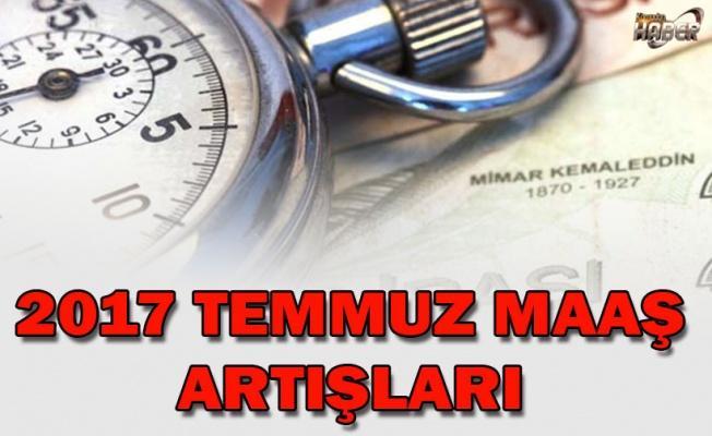 2017 TEMMUZ MAAŞ ARTIŞLARI
