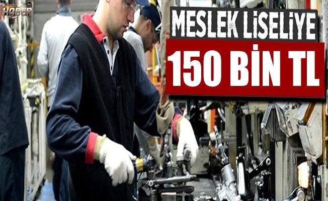 Meslek Liseli, 150 bin TL Hibe Alabilecek!