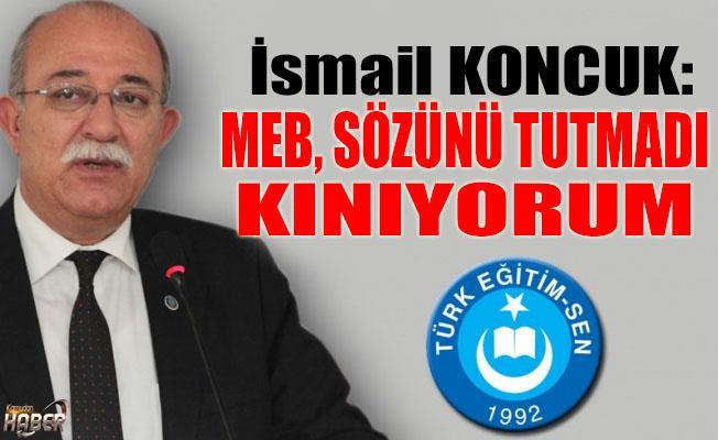 İSMAİL KONCUK'TAN MEB'E SERT ELEŞTİRİ!