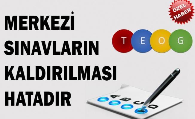 MERKEZİ SINAVLARIN KALDIRILMASI HATADIR