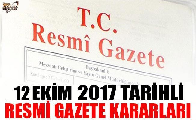12 EKİM 2017 TARİHLİ RESMİ GAZETE KARARLARI!
