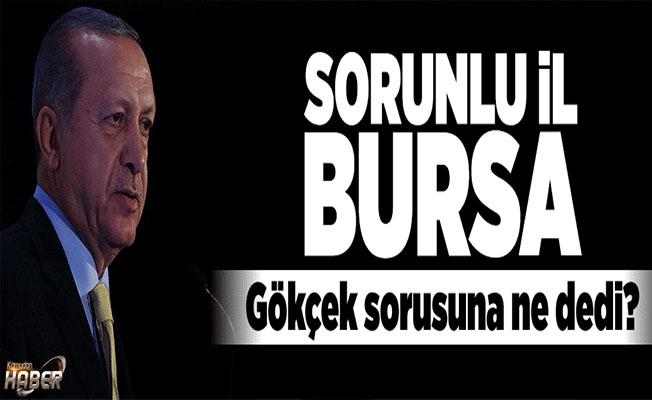 Cumhurbaşkanı Erdoğan: Sorunlu il Bursa.
