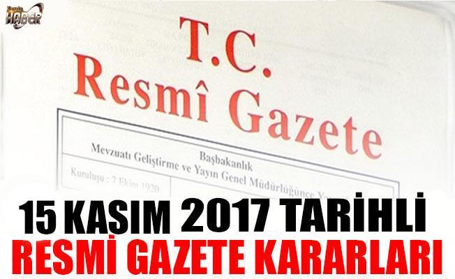 15 KASIM 2017 TARİHLİ RESMİ GAZETE KARARLARI!
