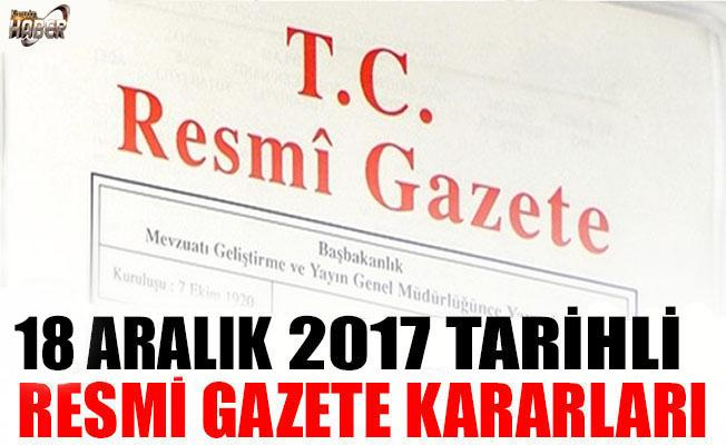 18 ARALIK 2017 TARİHLİ RESMİ GAZETE KARARLARI!