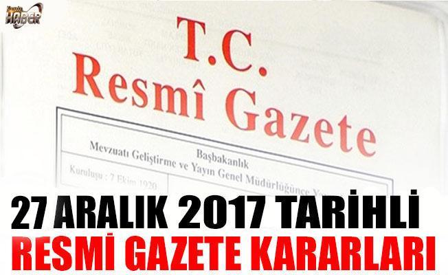 27 ARALIK 2017 TARİHLİ RESMİ GAZETE KARARLARI!