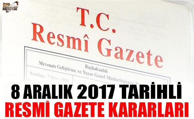 8 ARALIK 2017 TARİHLİ RESMİ GAZETE KARARLARI!