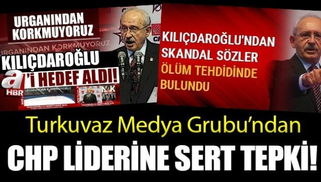 Turkuvaz Medya Grubu'ndan Kılıçdaroğlu'na sert tepki