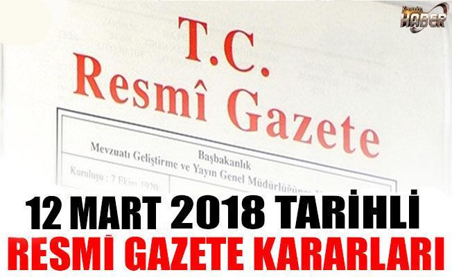 12 MART 2018 TARİHLİ RESMİ GAZETE KARARLARI!