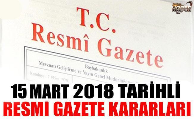 15 MART 2018 TARİHLİ RESMİ GAZETE KARARLARI!