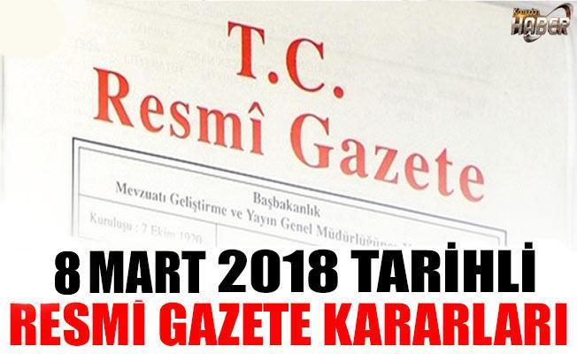 8 MART 2018 TARİHLİ RESMİ GAZETE KARARLARI!