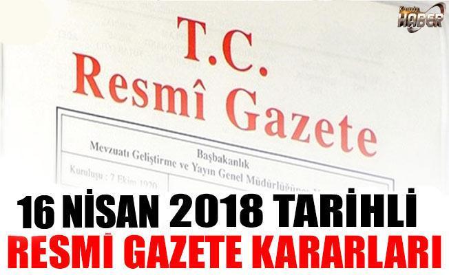 16 NİSAN 2018 TARİHLİ RESMİ GAZETE KARARLARI!