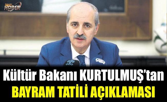 Kültür Bakanı KURTULMUŞ'tan BAYRAM TATİLİ AÇIKLAMASI