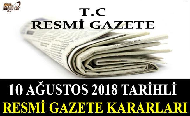 10 AĞUSTOS 2018 TARİHLİ RESMİ GAZETE KARARLARI!