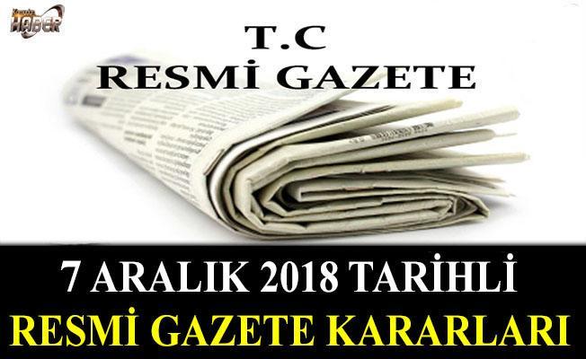 7 ARALIK 2018 TARİHLİ RESMİ GAZETE KARARLARI!