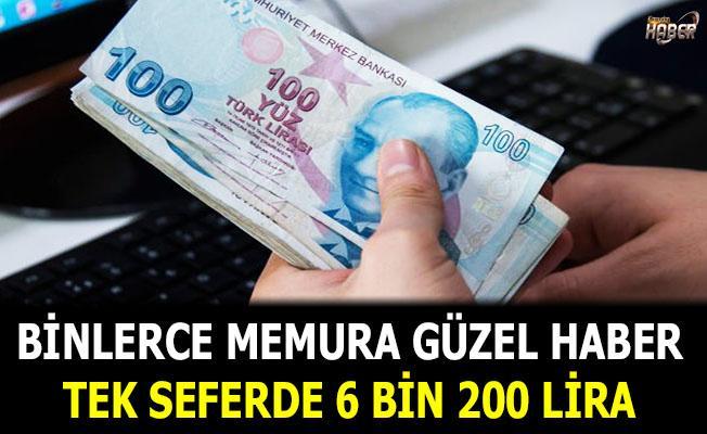 Binlerce memura tek seferde 6 bin 200 lira