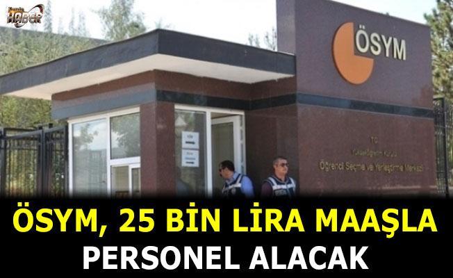 ÖSYM'den 25 bin lira maaşla personel alım ilanı