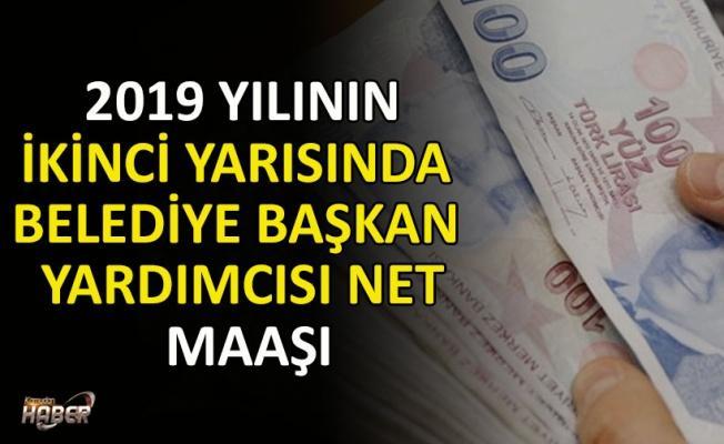 2019 YILININ İKİNCİ YARISINDA BELEDİYE BAŞKAN YARDIMCISI NET MAAŞI