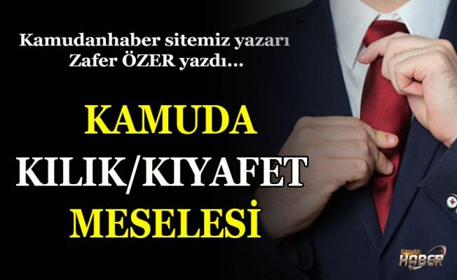 KAMUDA KILIK/KIYAFET MESELESİ