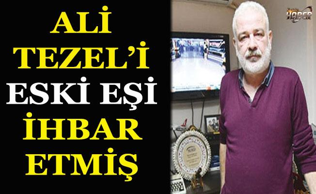 Ali Tezel'i eski eşi ihbar etmiş