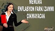 MEMURA ENFLASYON FARKI ZAMMI ÇIKMAYACAK