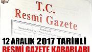 12 ARALIK 2017 TARİHLİ RESMİ GAZETE KARARLARI!
