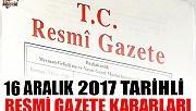 16 ARALIK 2017 TARİHLİ RESMİ GAZETE KARARLARI!