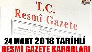 24 MART 2018 TARİHLİ RESMİ GAZETE KARARLARI!