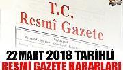 22 MART 2018 TARİHLİ RESMİ GAZETE KARARLARI!