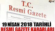 19 NİSAN 2018 TARİHLİ RESMİ GAZETE KARARLARI!