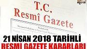 21 NİSAN 2018 TARİHLİ RESMİ GAZETE KARARLARI!