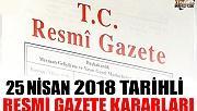 25 NİSAN 2018 TARİHLİ RESMİ GAZETE KARARLARI!