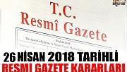 26 NİSAN 2018 TARİHLİ RESMİ GAZETE KARARLARI!