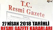 27 NİSAN 2018 TARİHLİ RESMİ GAZETE KARARLARI!