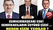 CUMHURBAŞKANI , SENDİKACILARI LİSTEYE ALMADI