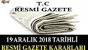 19 ARALIK 2018 TARİHLİ RESMİ GAZETE KARARLARI!