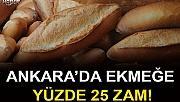Ankara'da ekmeğe yüzde 25 zam